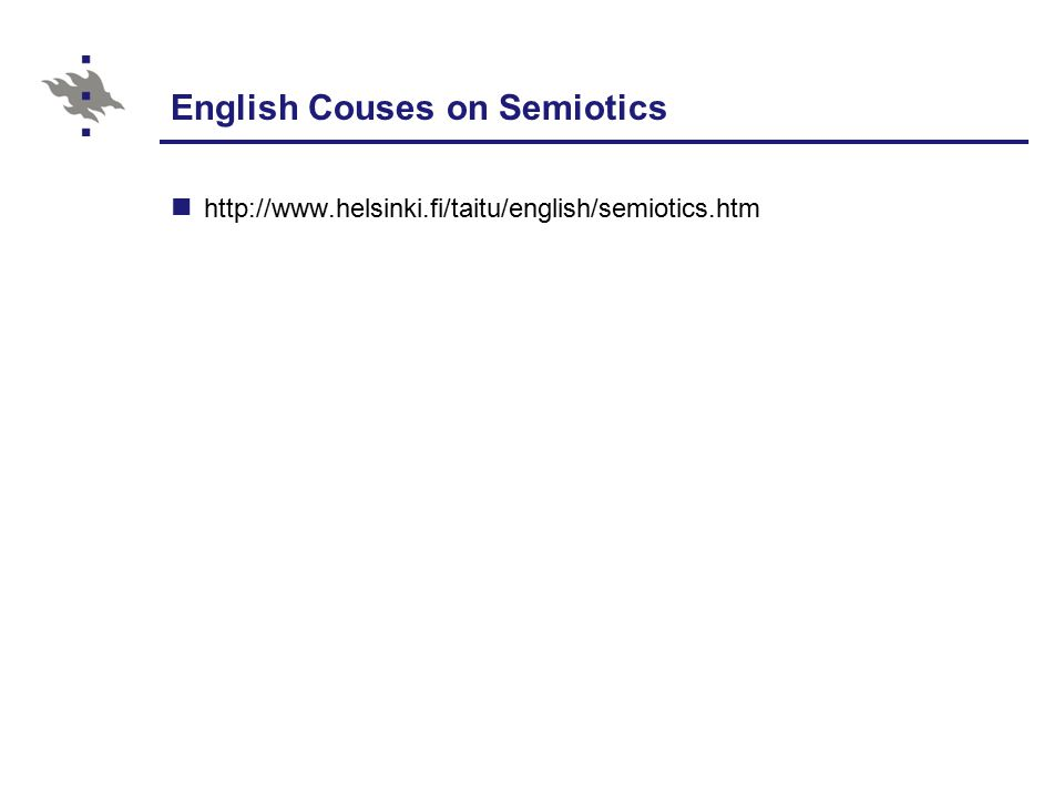 English Couses on Semiotics http://www.helsinki.fi/taitu/english/semiotics.htm