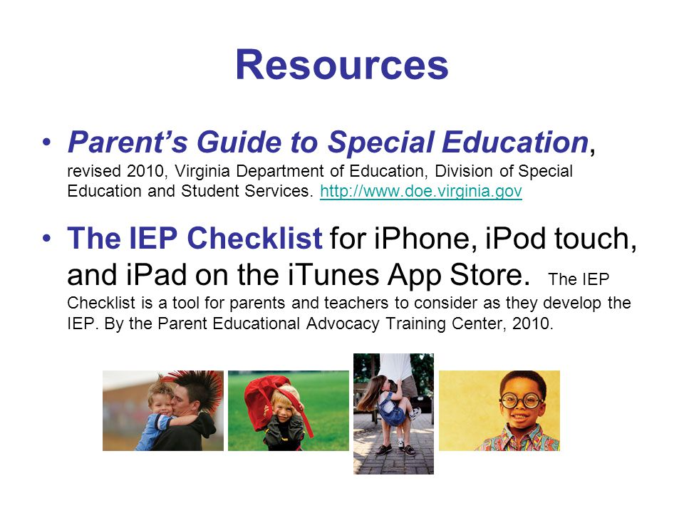 Resources Parent's Guide to Special Education, revised 2010, Virginia Department of Education, Division of Special Education and Student Services. htt