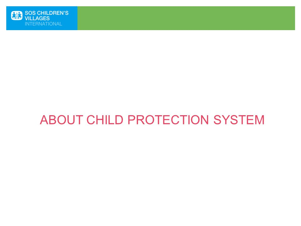 ABOUT CHILD PROTECTION SYSTEM