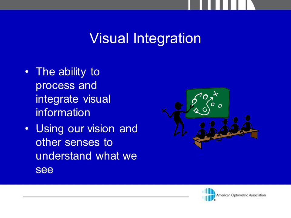 Visual Integration The ability to process and integrate visual information Using our vision and other senses to understand what we see