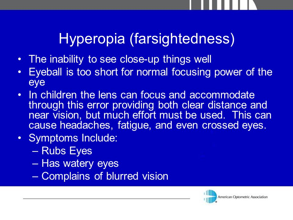 Hyperopia (farsightedness) The inability to see close-up things well Eyeball is too short for normal focusing power of the eye In children the lens ca