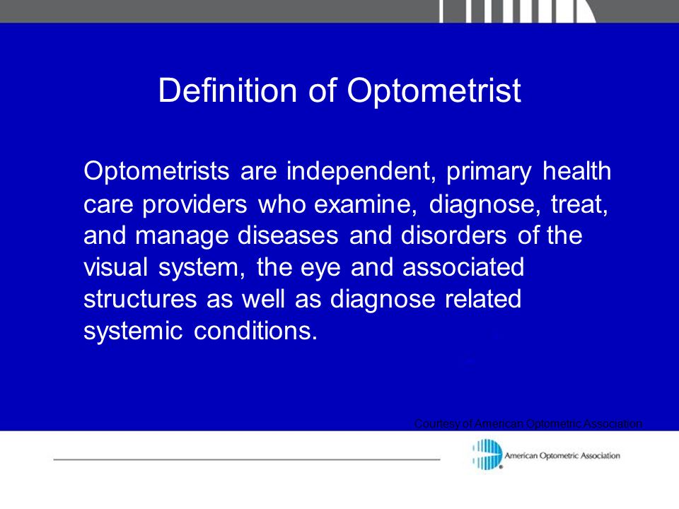 Definition of Optometrist Optometrists are independent, primary health care providers who examine, diagnose, treat, and manage diseases and disorders