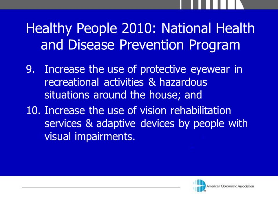 Healthy People 2010: National Health and Disease Prevention Program 9.Increase the use of protective eyewear in recreational activities & hazardous si