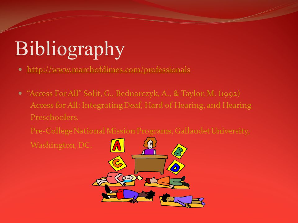 Bibliography http://www.marchofdimes.com/professionals Access For All Solit, G., Bednarczyk, A., & Taylor, M.