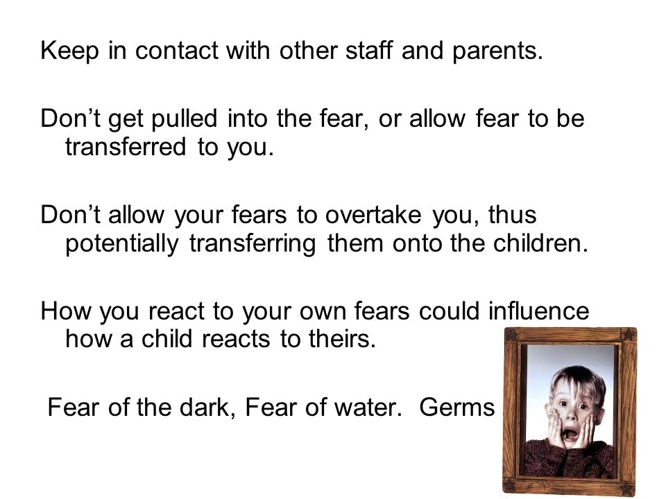 Keep in contact with other staff and parents. Don't get pulled into the fear, or allow fear to be transferred to you. Don't allow your fears to overta