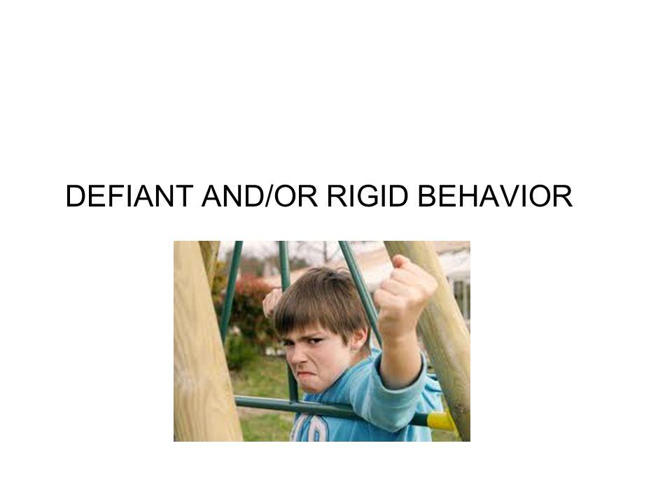 DEFIANT AND/OR RIGID BEHAVIOR