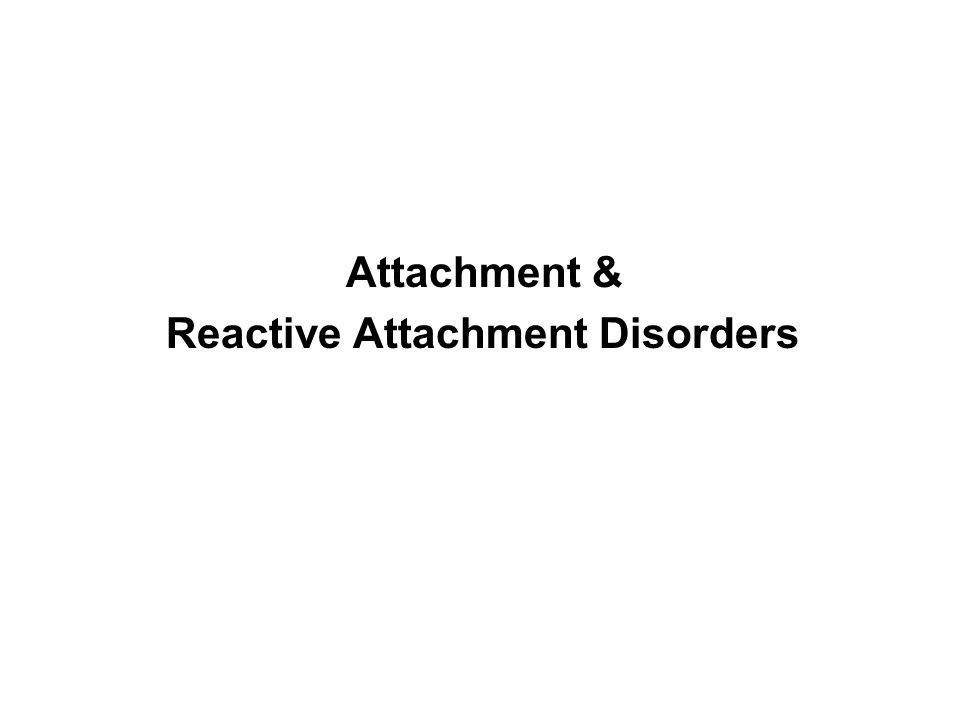 Attachment & Reactive Attachment Disorders