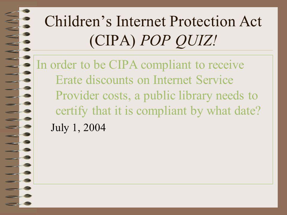 Children's Internet Protection Act (CIPA) POP QUIZ.