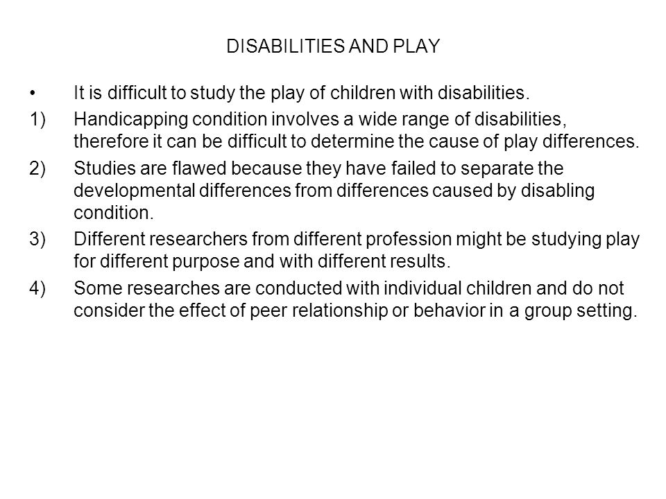 DISABILITIES AND PLAY It is difficult to study the play of children with disabilities.