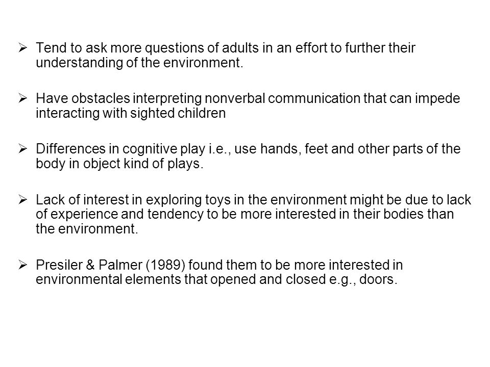  Tend to ask more questions of adults in an effort to further their understanding of the environment.  Have obstacles interpreting nonverbal communi
