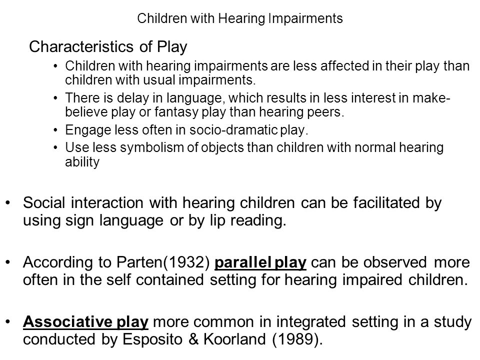 Children with Hearing Impairments Characteristics of Play Children with hearing impairments are less affected in their play than children with usual i