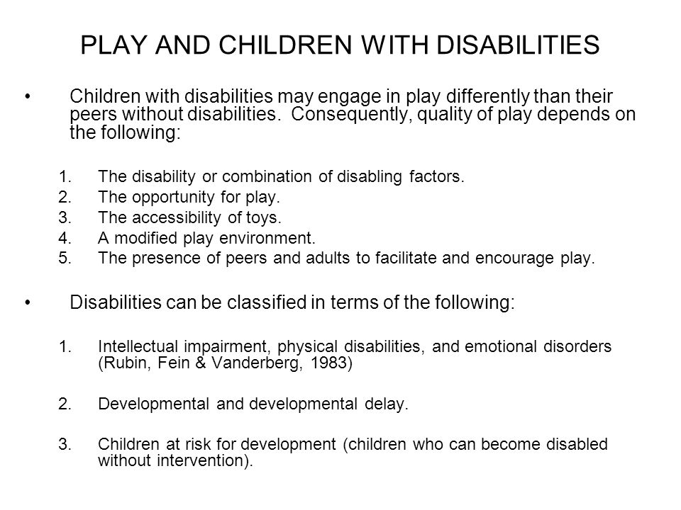 PLAY AND CHILDREN WITH DISABILITIES Children with disabilities may engage in play differently than their peers without disabilities. Consequently, qua