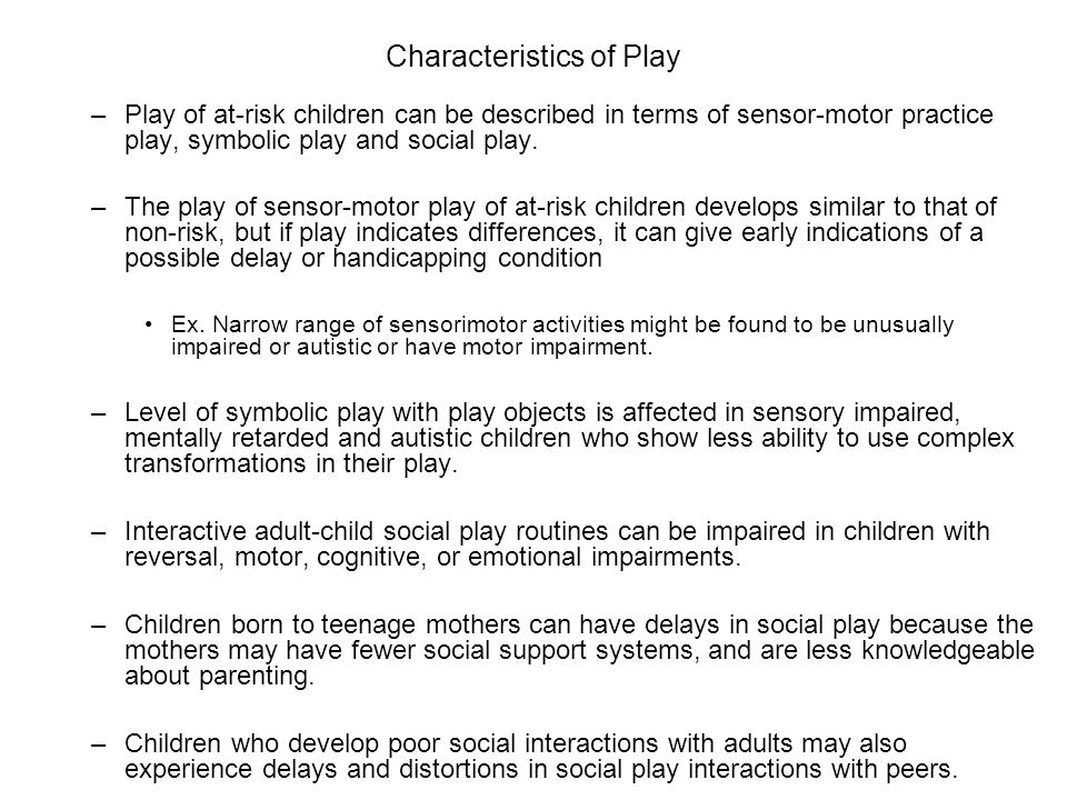 Characteristics of Play –Play of at-risk children can be described in terms of sensor-motor practice play, symbolic play and social play.