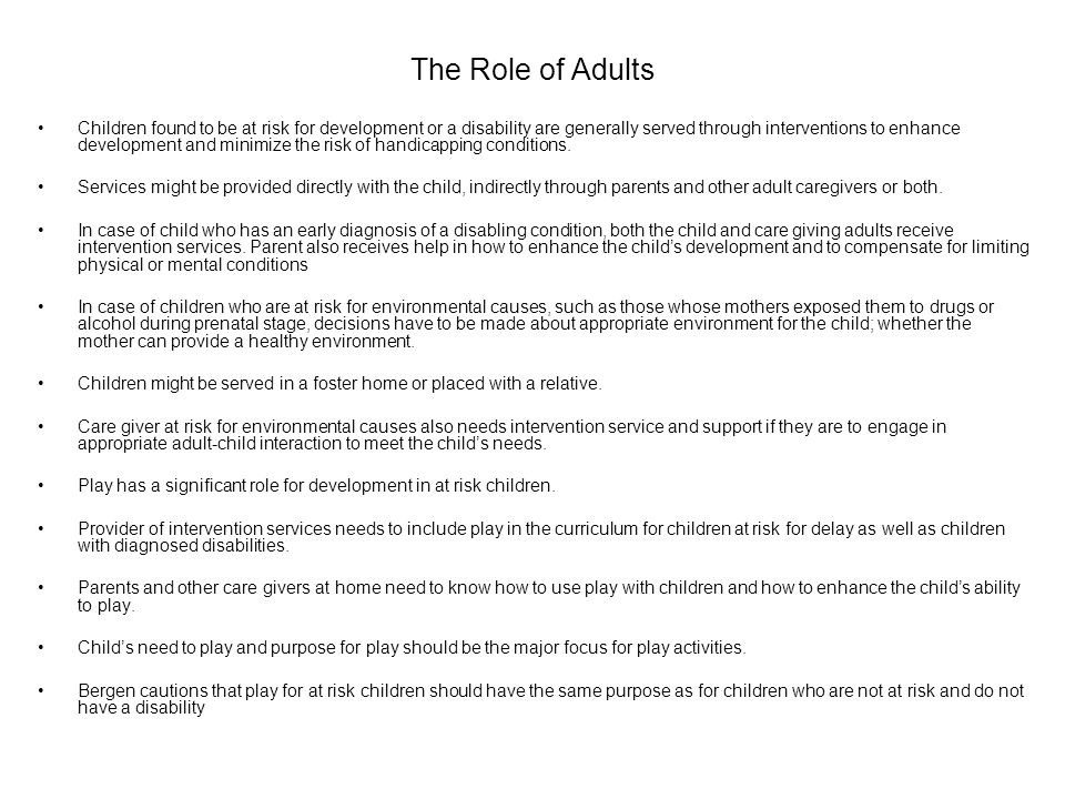 The Role of Adults Children found to be at risk for development or a disability are generally served through interventions to enhance development and