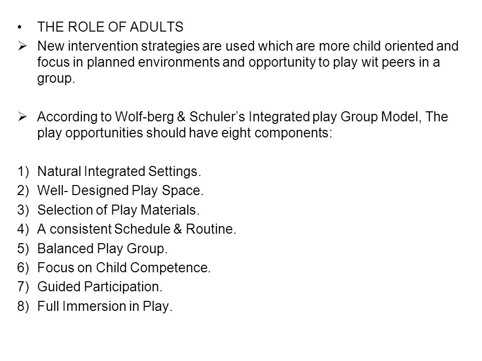 THE ROLE OF ADULTS  New intervention strategies are used which are more child oriented and focus in planned environments and opportunity to play wit