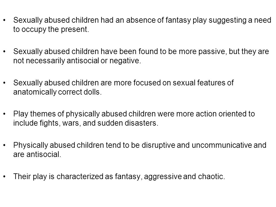 Sexually abused children had an absence of fantasy play suggesting a need to occupy the present. Sexually abused children have been found to be more p