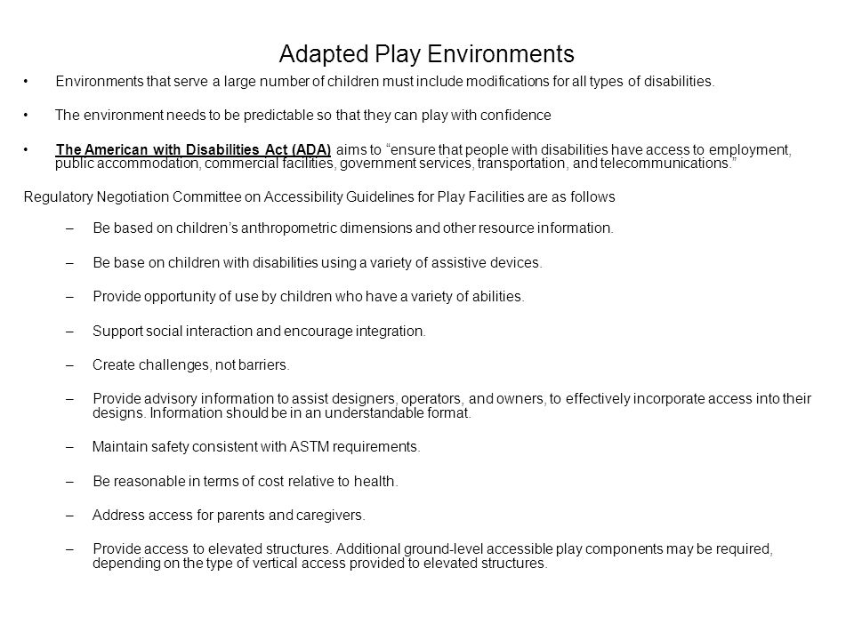 Adapted Play Environments Environments that serve a large number of children must include modifications for all types of disabilities. The environment