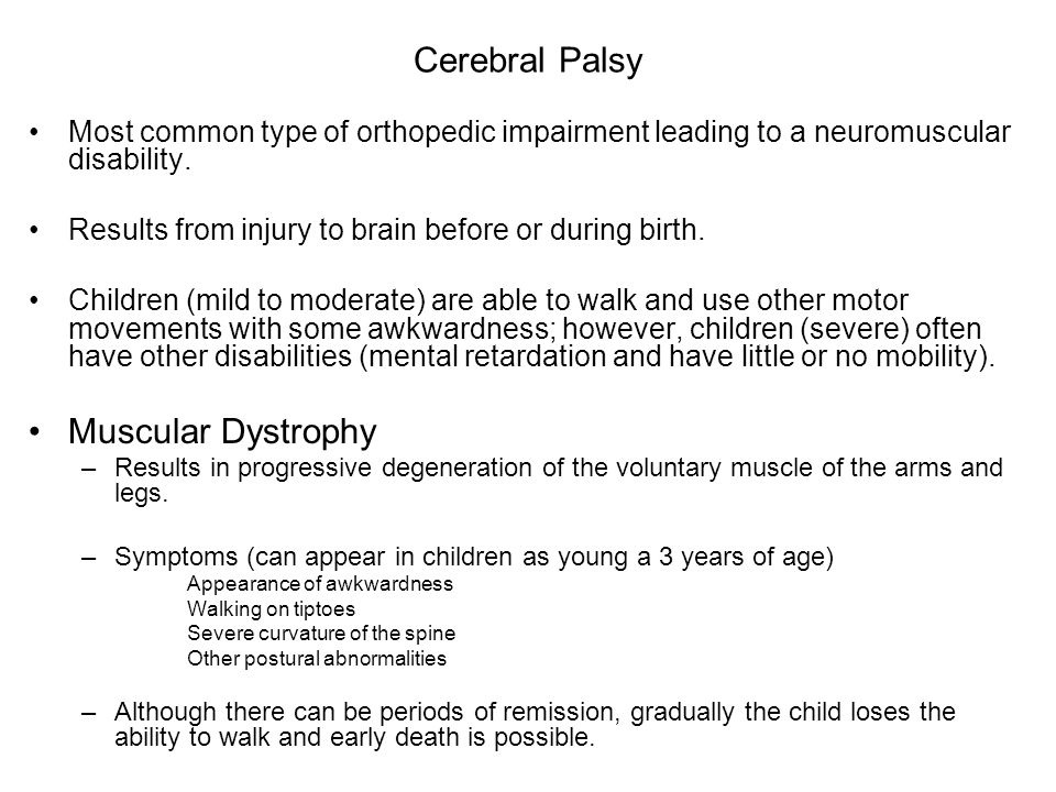 Cerebral Palsy Most common type of orthopedic impairment leading to a neuromuscular disability.