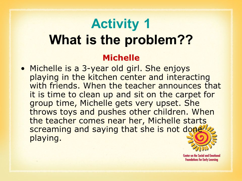 Activity 1 What is the problem . Michelle Michelle is a 3-year old girl.