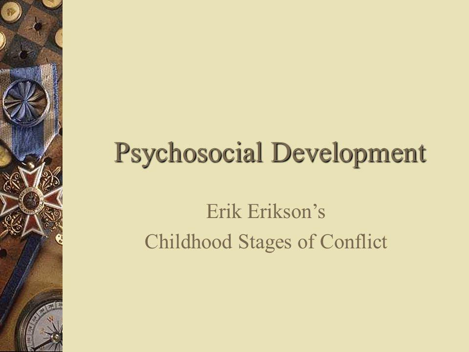 Psychosocial Development Erik Erikson's Childhood Stages of Conflict