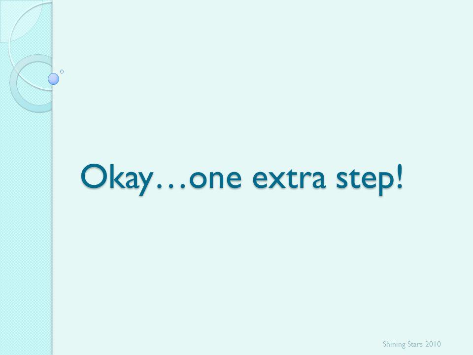 Okay…one extra step! Shining Stars 2010