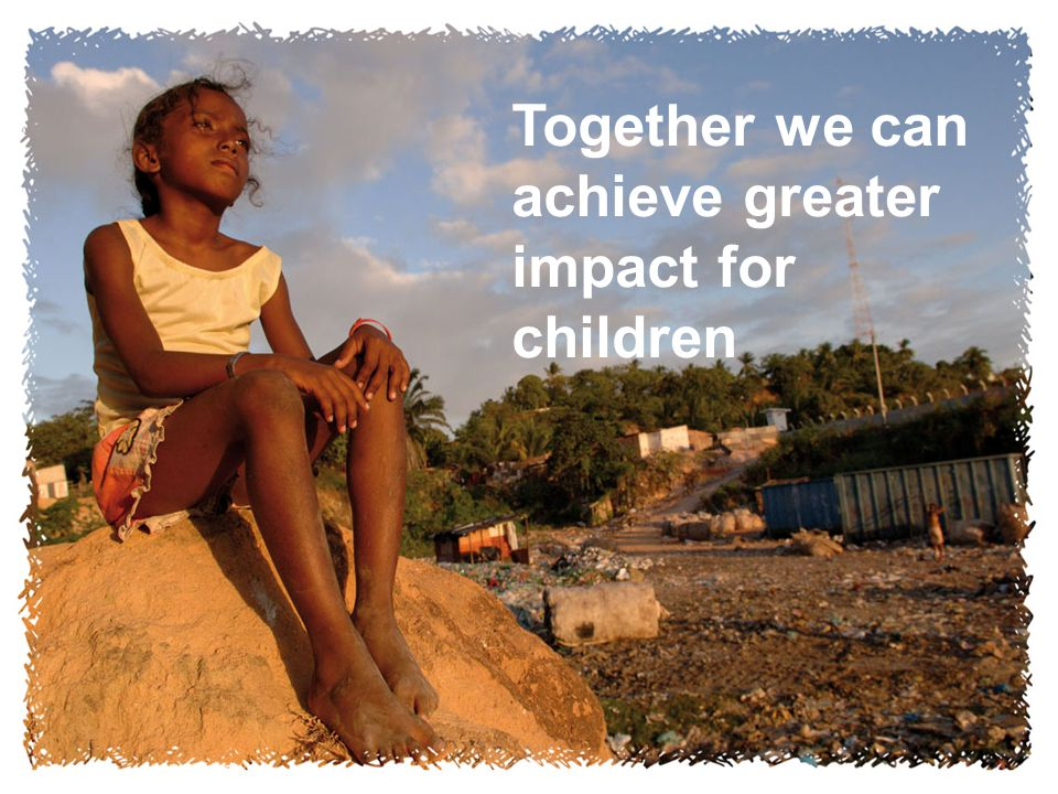 20 Together we can achieve greater impact for children