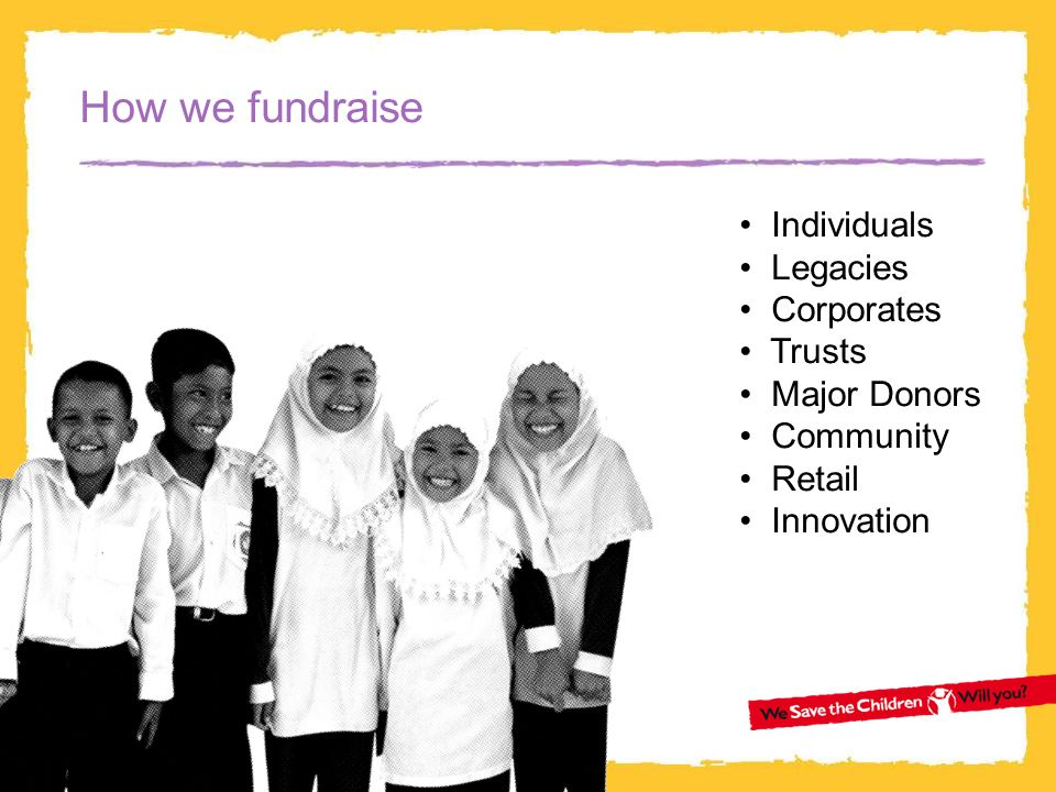 38 How we fundraise Individuals Legacies Corporates Trusts Major Donors Community Retail Innovation