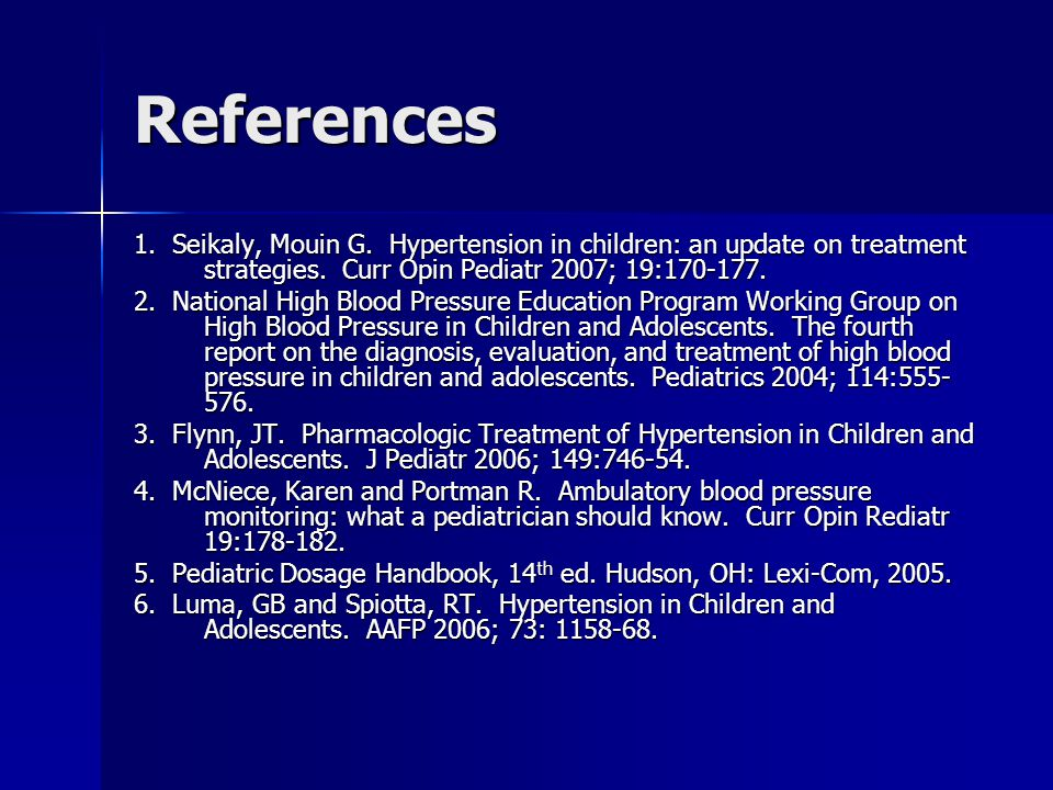 References 1.Seikaly, Mouin G. Hypertension in children: an update on treatment strategies.