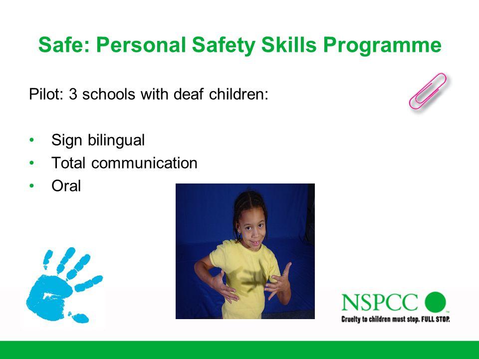 Safe: Personal Safety Skills Programme Pilot: 3 schools with deaf children: Sign bilingual Total communication Oral
