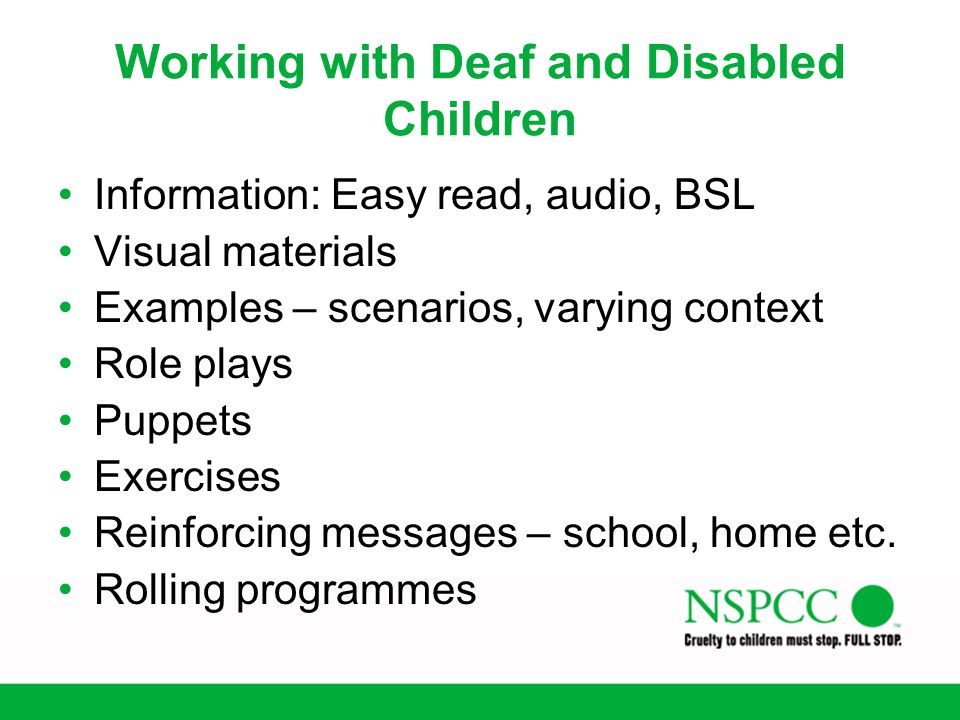 Working with Deaf and Disabled Children Information: Easy read, audio, BSL Visual materials Examples – scenarios, varying context Role plays Puppets E