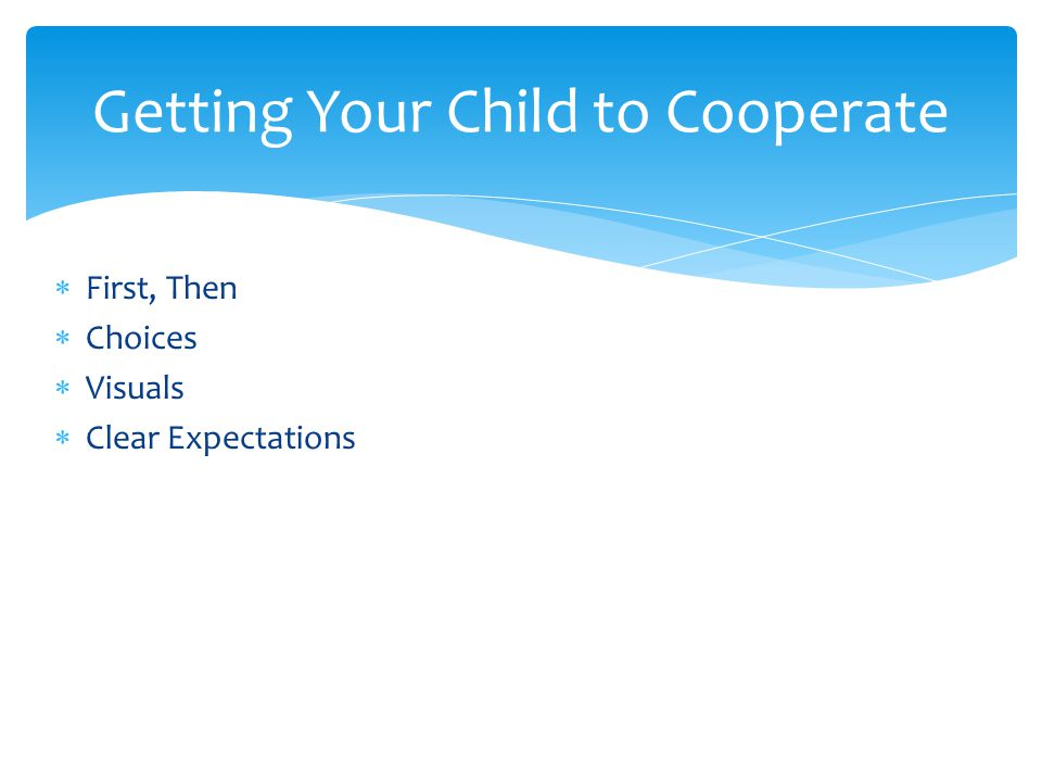  First, Then  Choices  Visuals  Clear Expectations Getting Your Child to Cooperate