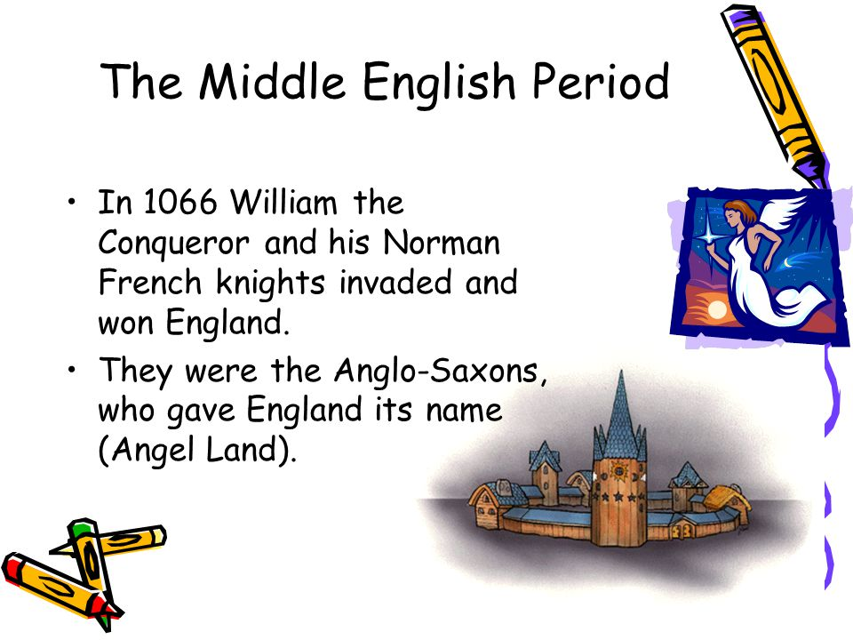 The Middle English Period In 1066 William the Conqueror and his Norman French knights invaded and won England.