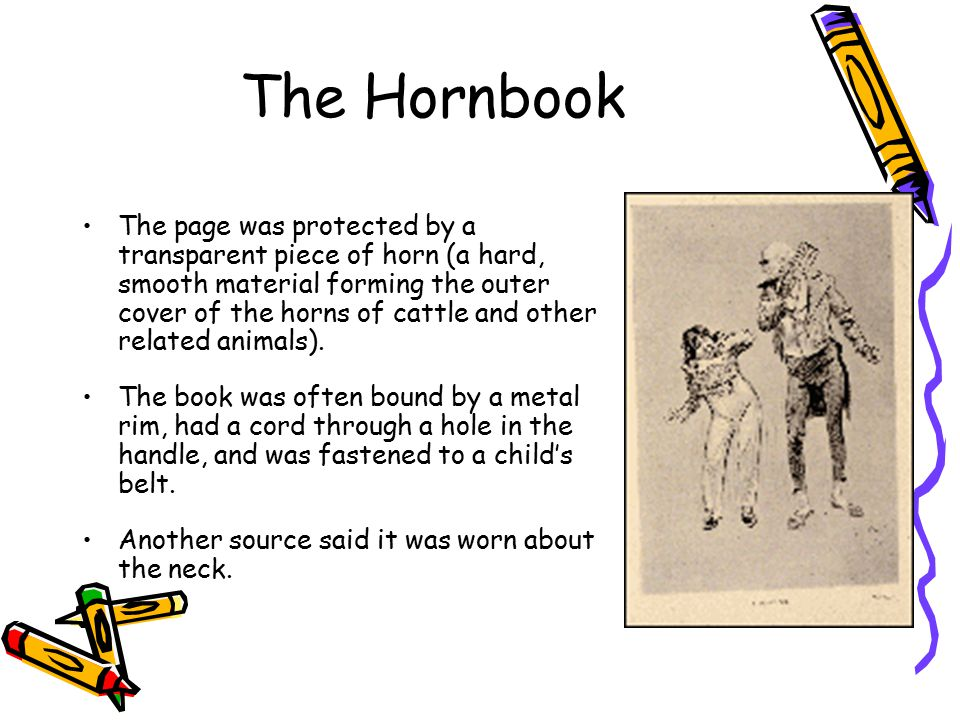 The Hornbook The page was protected by a transparent piece of horn (a hard, smooth material forming the outer cover of the horns of cattle and other related animals).