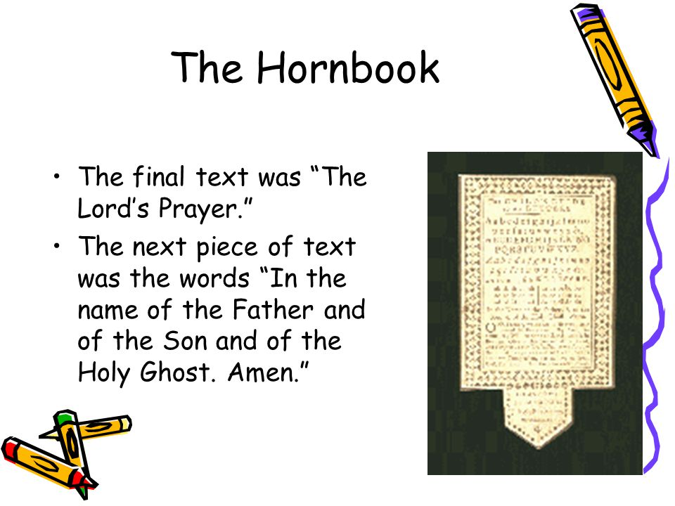 The Hornbook The final text was The Lord's Prayer. The next piece of text was the words In the name of the Father and of the Son and of the Holy Ghost.
