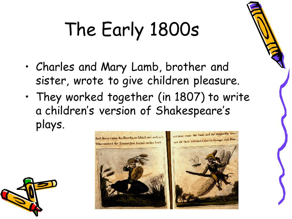The Early 1800s Charles and Mary Lamb, brother and sister, wrote to give children pleasure.