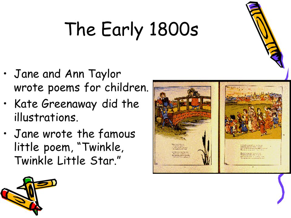 The Early 1800s Jane and Ann Taylor wrote poems for children.