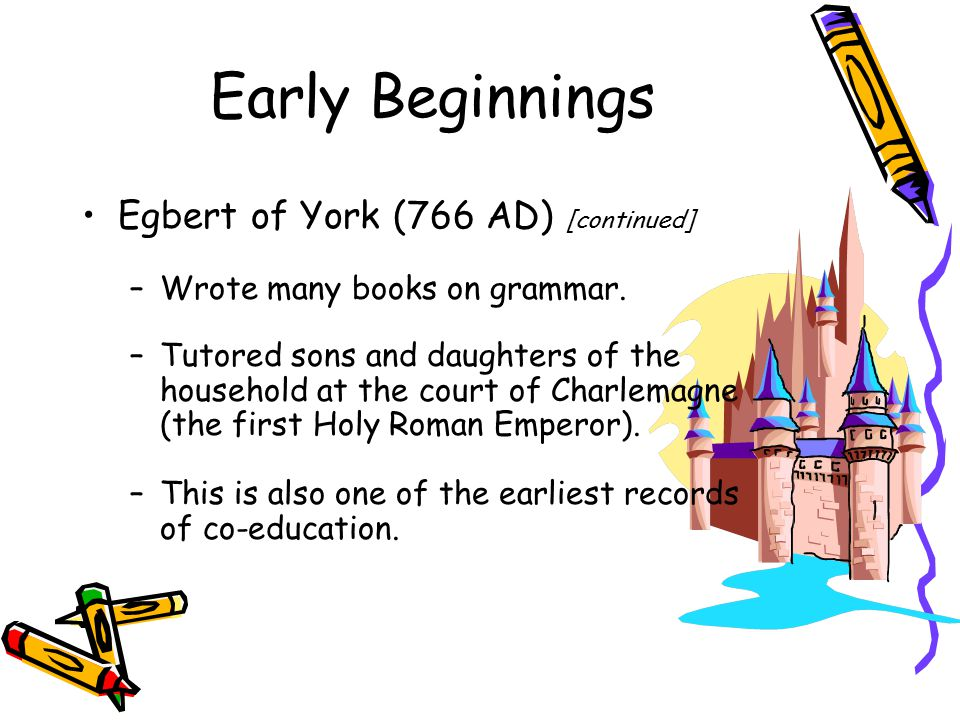 Early Beginnings Egbert of York (766 AD) [continued] –Wrote many books on grammar.