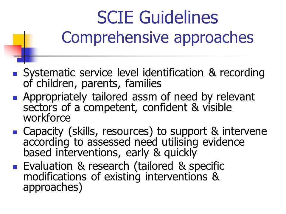 SCIE Guidelines Comprehensive approaches Systematic service level identification & recording of children, parents, families Appropriately tailored ass