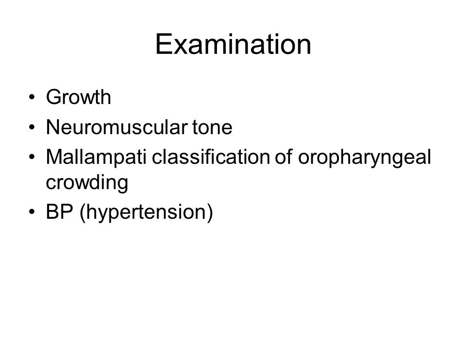 Examination Growth Neuromuscular tone Mallampati classification of oropharyngeal crowding BP (hypertension)