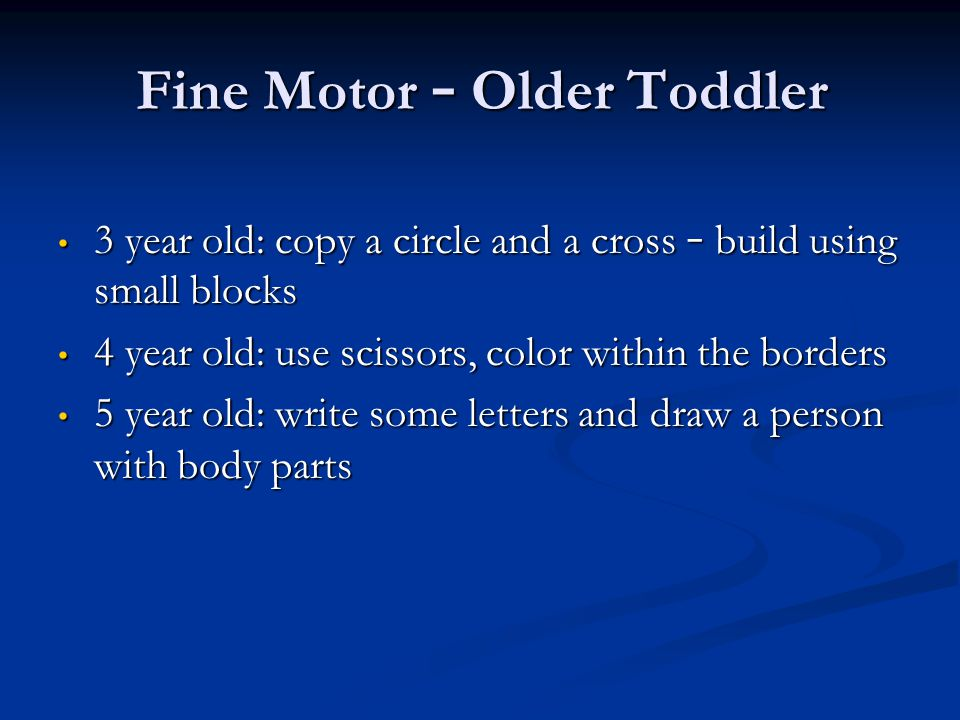 Fine Motor – Older Toddler 3 year old: copy a circle and a cross – build using small blocks 3 year old: copy a circle and a cross – build using small