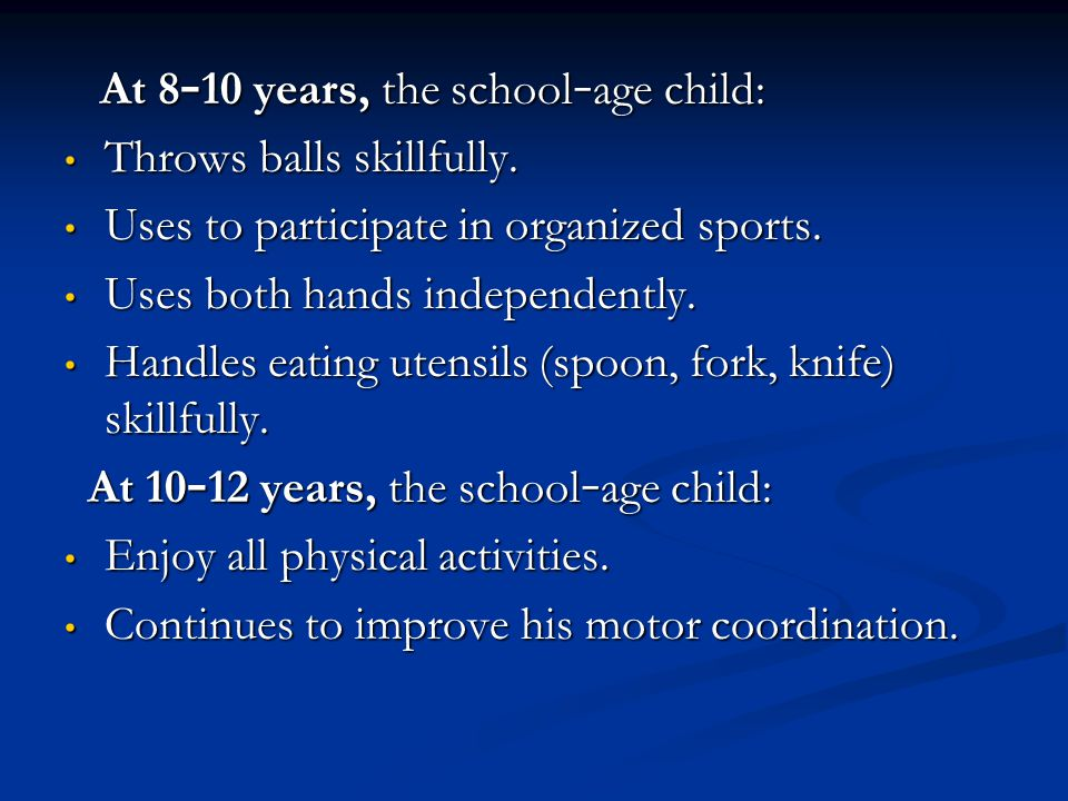 At 8 – 10 years, the school – age child: At 8 – 10 years, the school – age child: Throws balls skillfully. Throws balls skillfully. Uses to participat