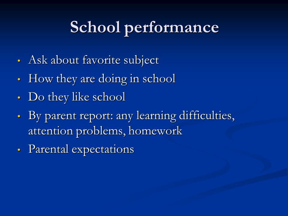 School performance Ask about favorite subject Ask about favorite subject How they are doing in school How they are doing in school Do they like school