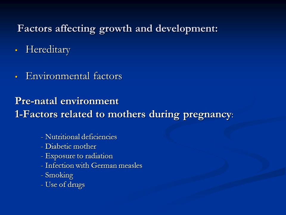Factors affecting growth and development: Hereditary Hereditary Environmental factors Environmental factors Pre-natal environment 1-Factors related to
