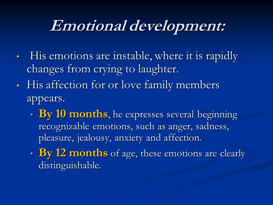 Emotional development: His emotions are instable, where it is rapidly changes from crying to laughter. His emotions are instable, where it is rapidly