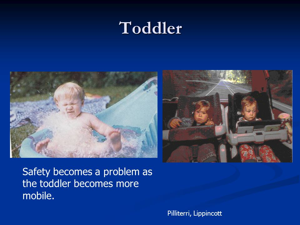 Toddler Safety becomes a problem as the toddler becomes more mobile. Pilliterri, Lippincott
