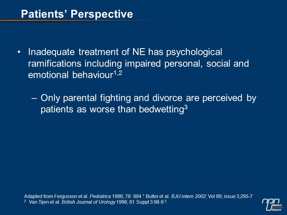 Inadequate treatment of NE has psychological ramifications including impaired personal, social and emotional behaviour 1,2 –Only parental fighting and divorce are perceived by patients as worse than bedwetting 3 Adapted from Fergusson et al.