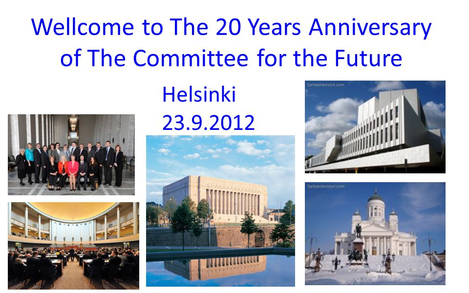 Wellcome to The 20 Years Anniversary of The Committee for the Future Helsinki 23.9.2012