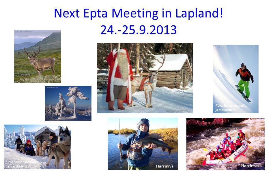 Next Epta Meeting in Lapland! 24.-25.9.2013 Rovaniemen matkailu ja markkinointi Harriniva
