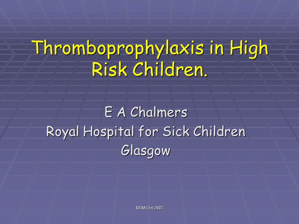 RSM Oct 2007 Thromboprophylaxis in High Risk Children.
