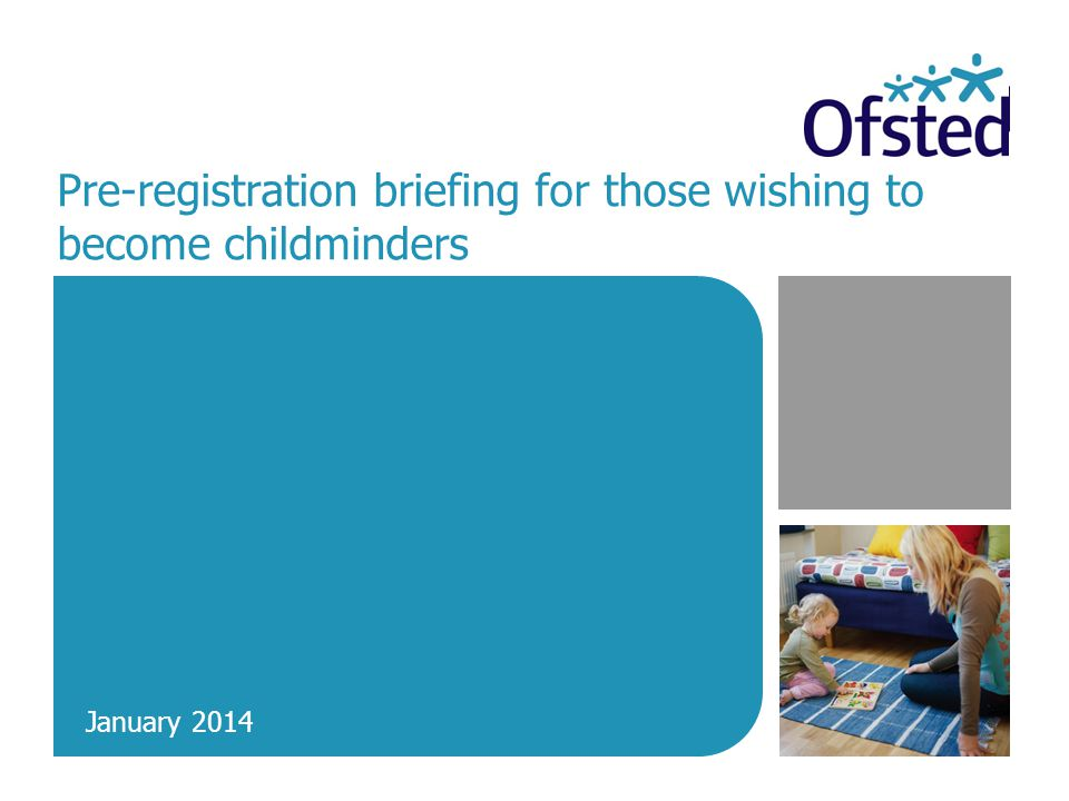 Pre-registration briefing for those wishing to become childminders | 2 Ofsted's role Register applicants Inspect childminders regularly after registration Consider any information about childminders that suggest they may not be meeting requirements for registration Take enforcement action when necessary